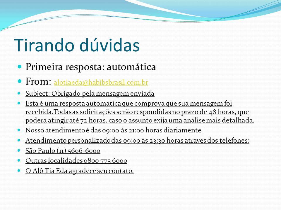 Tirando dúvidas Primeira resposta: automática From: alotiaeda@habibsbrasil.com.br alotiaeda@habibsbrasil.com.br Subject: Obrigado pela mensagem enviad