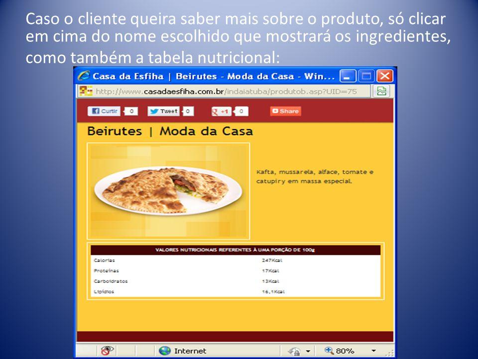 Caso o cliente queira saber mais sobre o produto, só clicar em cima do nome escolhido que mostrará os ingredientes, como também a tabela nutricional: