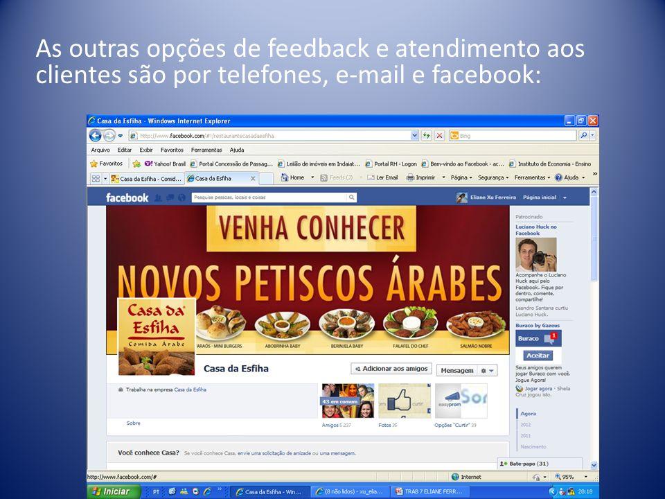 As outras opções de feedback e atendimento aos clientes são por telefones, e-mail e facebook: