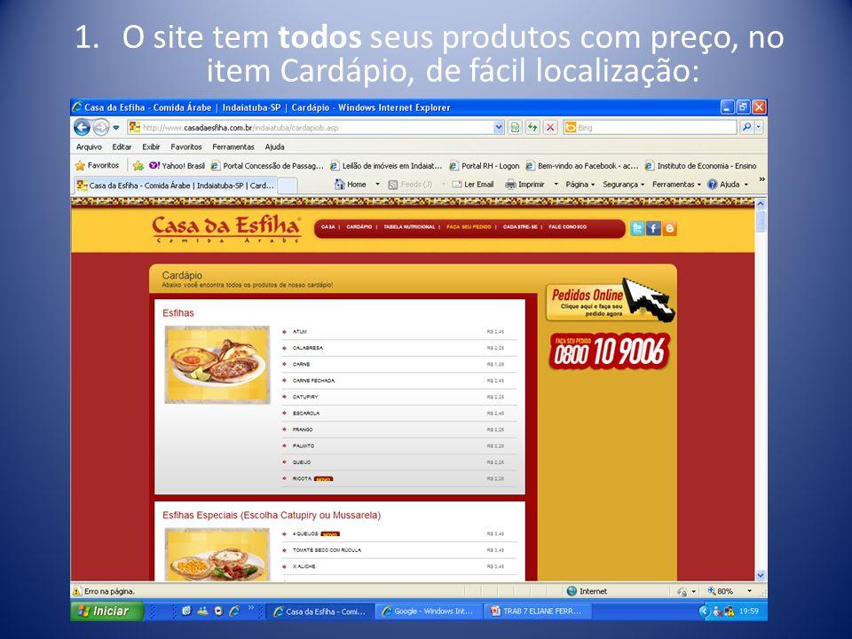 1.O site tem todos seus produtos com preço, no item Cardápio, de fácil localização: