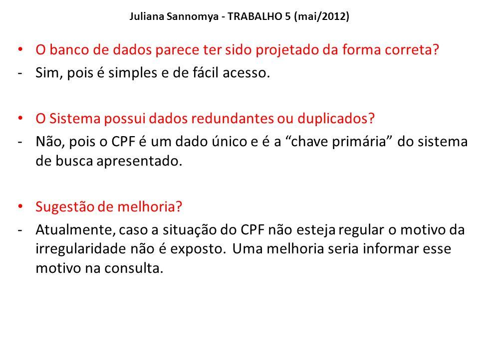 Juliana Sannomya - TRABALHO 5 (mai/2012) O banco de dados parece ter sido projetado da forma correta.