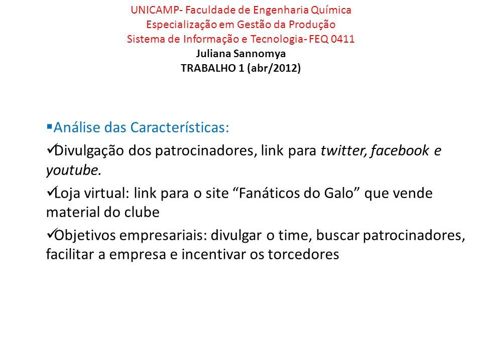 UNICAMP- Faculdade de Engenharia Química Especialização em Gestão da Produção Sistema de Informação e Tecnologia- FEQ 0411 Juliana Sannomya TRABALHO 1 (abr/2012) Modelo de Negócio: Divulgação dos patrocinadores, link para twitter, facebook e youtube.