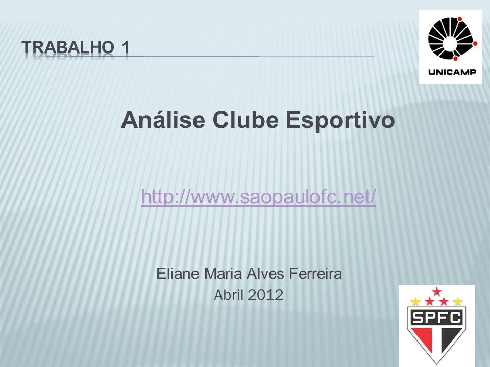 Análise Clube Esportivo http://www.saopaulofc.net/ Eliane Maria Alves Ferreira Abril 2012