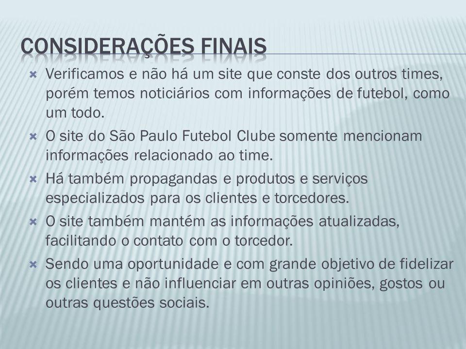 Verificamos e não há um site que conste dos outros times, porém temos noticiários com informações de futebol, como um todo. O site do São Paulo Futebo