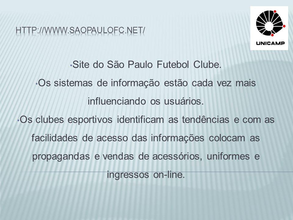 Site do São Paulo Futebol Clube. Os sistemas de informação estão cada vez mais influenciando os usuários. Os clubes esportivos identificam as tendênci