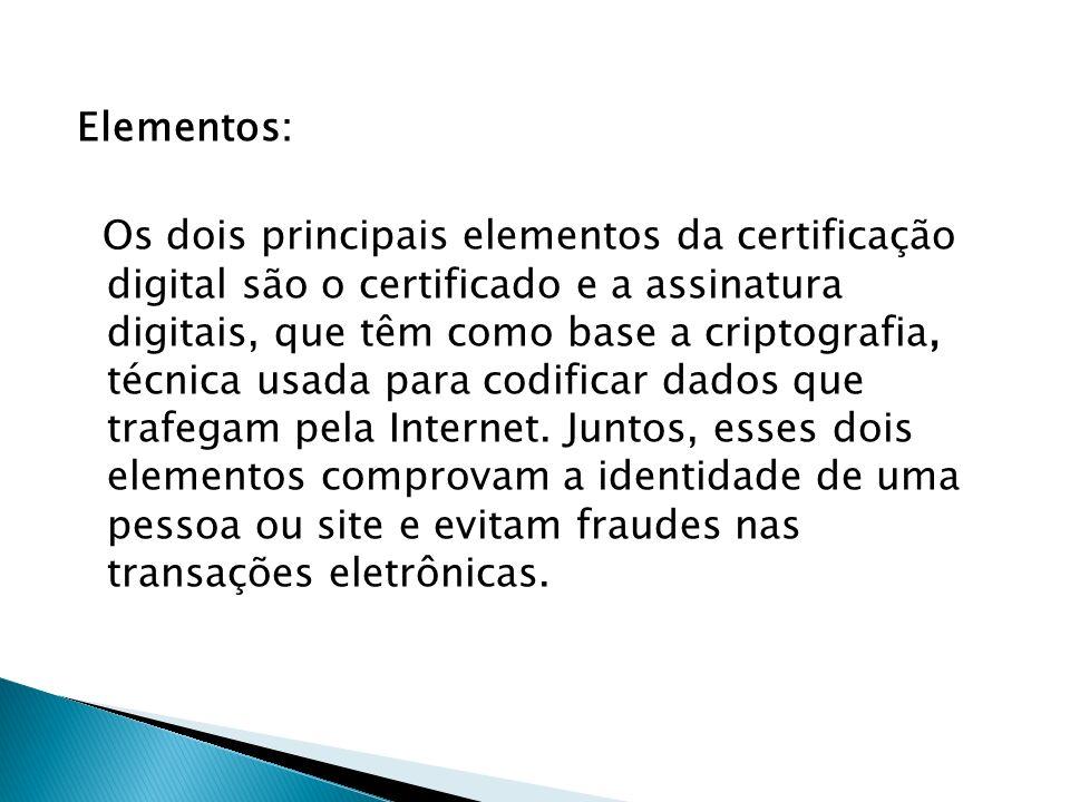 Elementos: Os dois principais elementos da certificação digital são o certificado e a assinatura digitais, que têm como base a criptografia, técnica u
