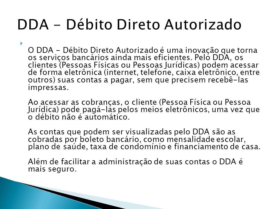 O DDA - Débito Direto Autorizado é uma inovação que torna os serviços bancários ainda mais eficientes. Pelo DDA, os clientes (Pessoas Físicas ou Pesso