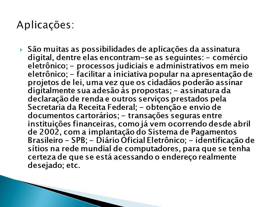 São muitas as possibilidades de aplicações da assinatura digital, dentre elas encontram-se as seguintes: - comércio eletrônico; - processos judiciais