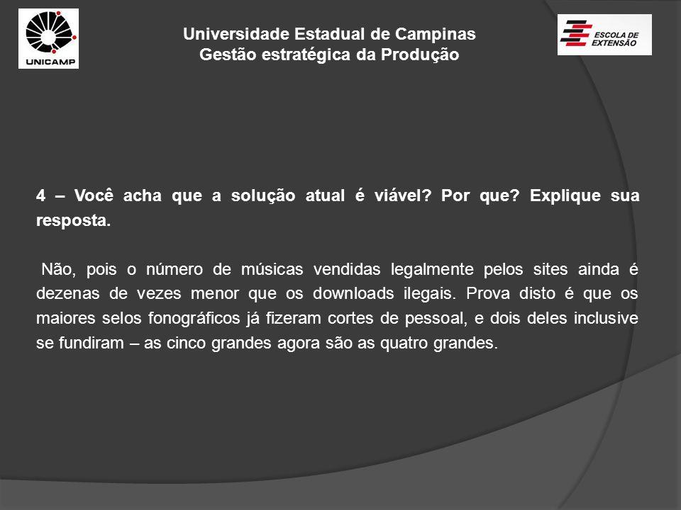 Universidade Estadual de Campinas Gestão estratégica da Produção 4 – Você acha que a solução atual é viável? Por que? Explique sua resposta. Não, pois
