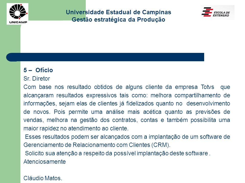Universidade Estadual de Campinas Gestão estratégica da Produção 5 – Ofício Sr. Diretor Com base nos resultado obtidos de alguns cliente da empresa To
