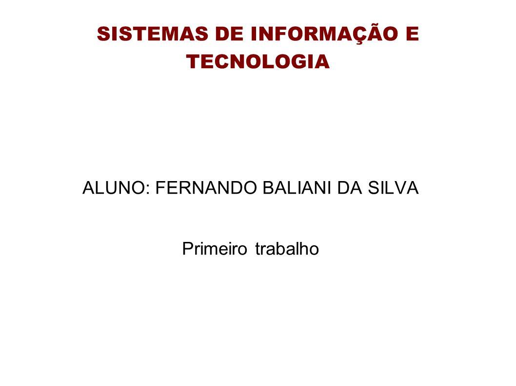 SISTEMAS DE INFORMAÇÃO E TECNOLOGIA ALUNO: FERNANDO BALIANI DA SILVA Primeiro trabalho