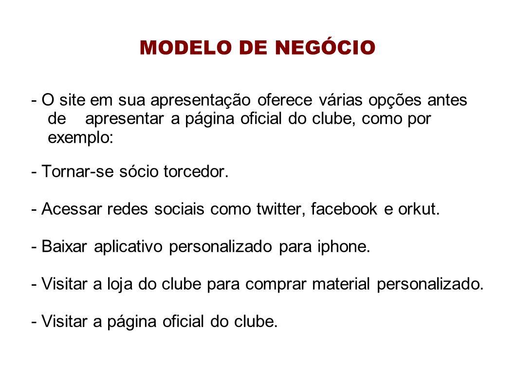 MODELO DE NEGÓCIO - O site em sua apresentação oferece várias opções antes de apresentar a página oficial do clube, como por exemplo: - Tornar-se sóci