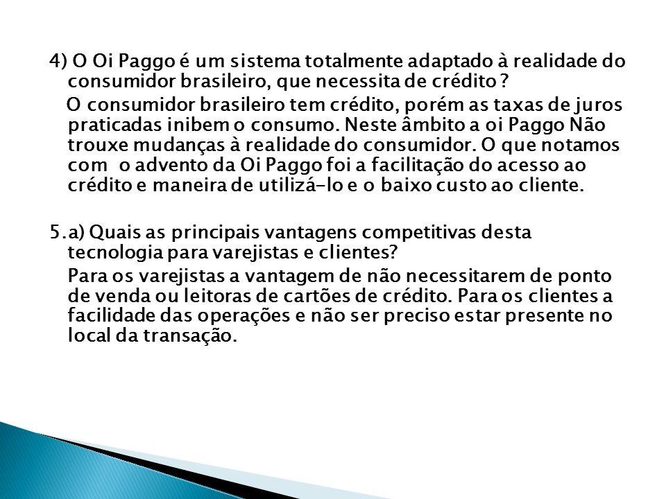 4) O Oi Paggo é um sistema totalmente adaptado à realidade do consumidor brasileiro, que necessita de crédito ? O consumidor brasileiro tem crédito, p