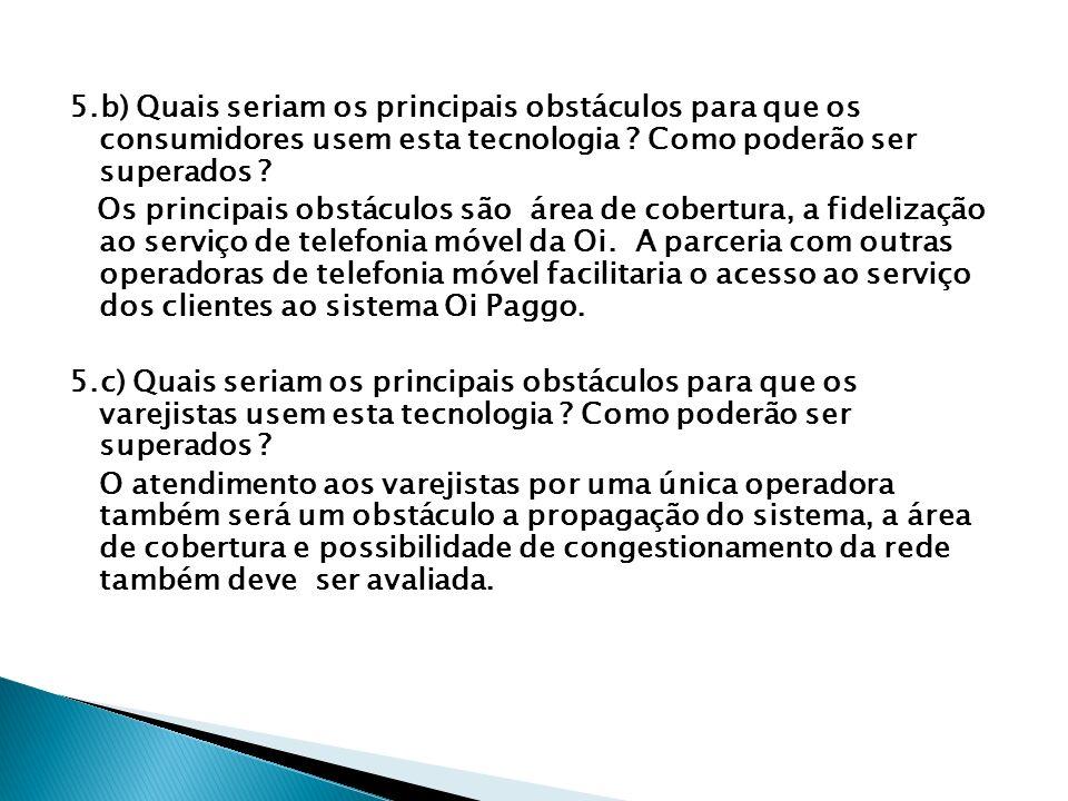 5.b) Quais seriam os principais obstáculos para que os consumidores usem esta tecnologia ? Como poderão ser superados ? Os principais obstáculos são á