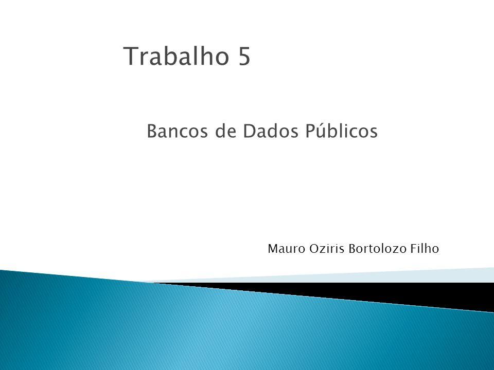Bancos de Dados Públicos Mauro Oziris Bortolozo Filho Trabalho 5