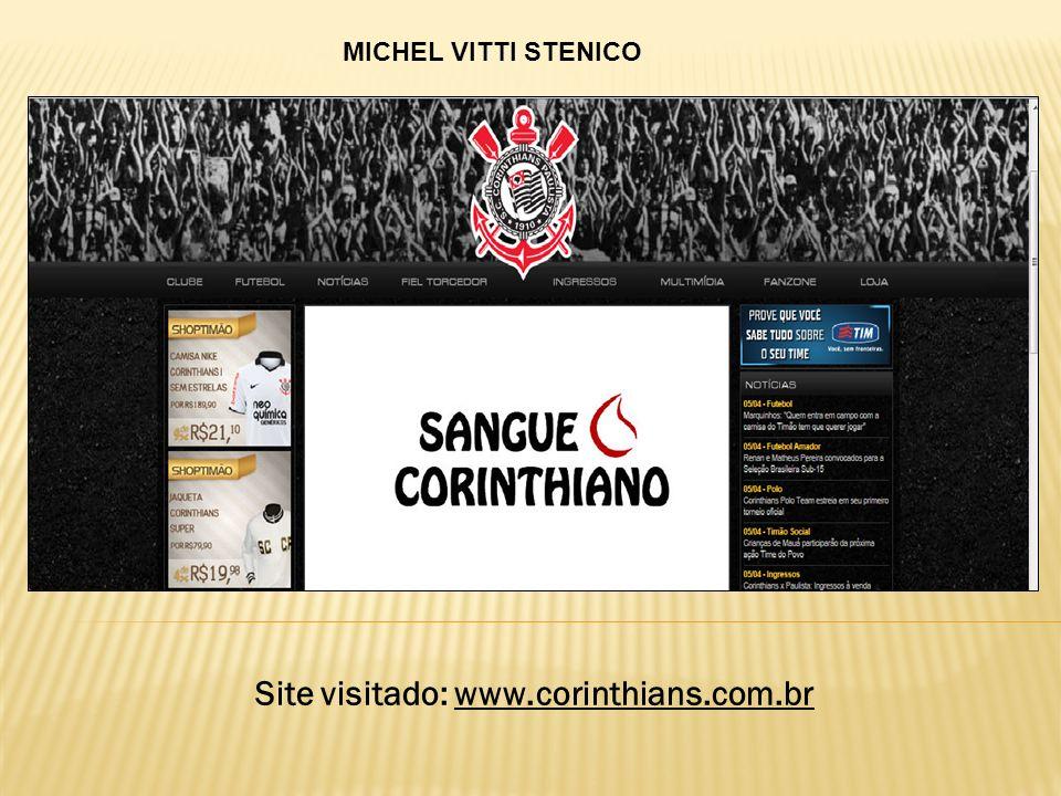 Site visitado: www.corinthians.com.br MICHEL VITTI STENICO