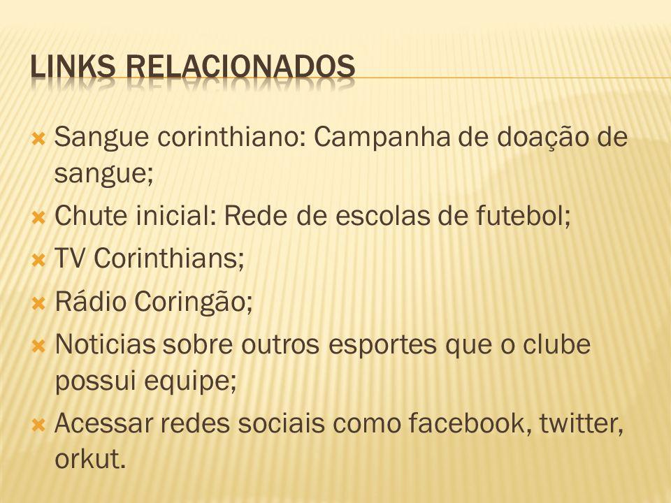 Sangue corinthiano: Campanha de doação de sangue; Chute inicial: Rede de escolas de futebol; TV Corinthians; Rádio Coringão; Noticias sobre outros esportes que o clube possui equipe; Acessar redes sociais como facebook, twitter, orkut.