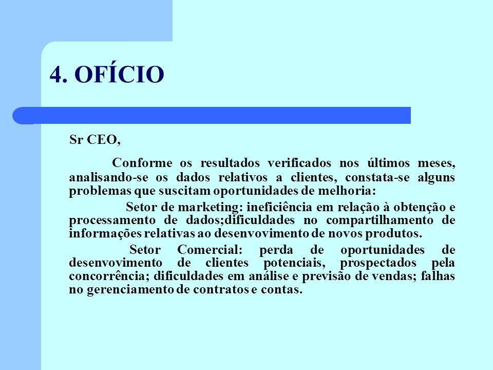 4. OFÍCIO Sr CEO, Conforme os resultados verificados nos últimos meses, analisando-se os dados relativos a clientes, constata-se alguns problemas que