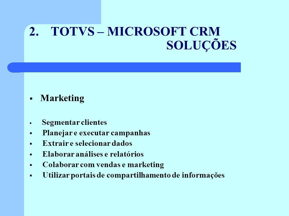 2.TOTVS – MICROSOFT CRM SOLUÇÕES Marketing Segmentar clientes Planejar e executar campanhas Extrair e selecionar dados Elaborar análises e relatórios