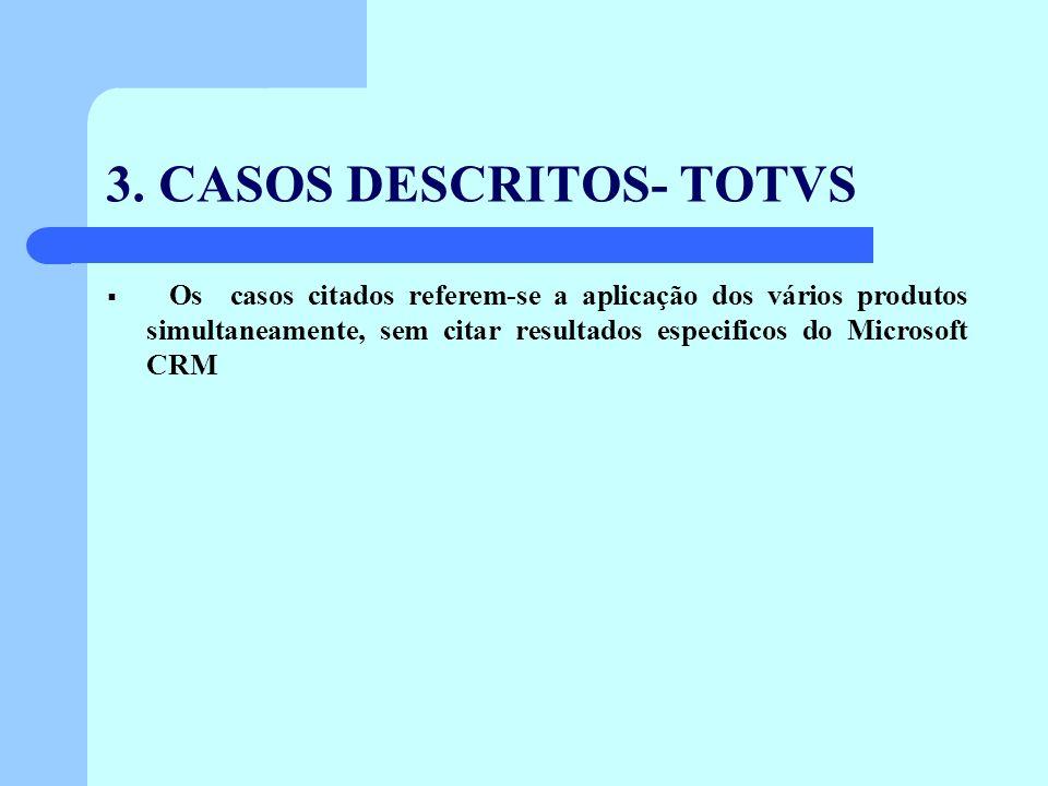 3. CASOS DESCRITOS- TOTVS Os casos citados referem-se a aplicação dos vários produtos simultaneamente, sem citar resultados especificos do Microsoft C