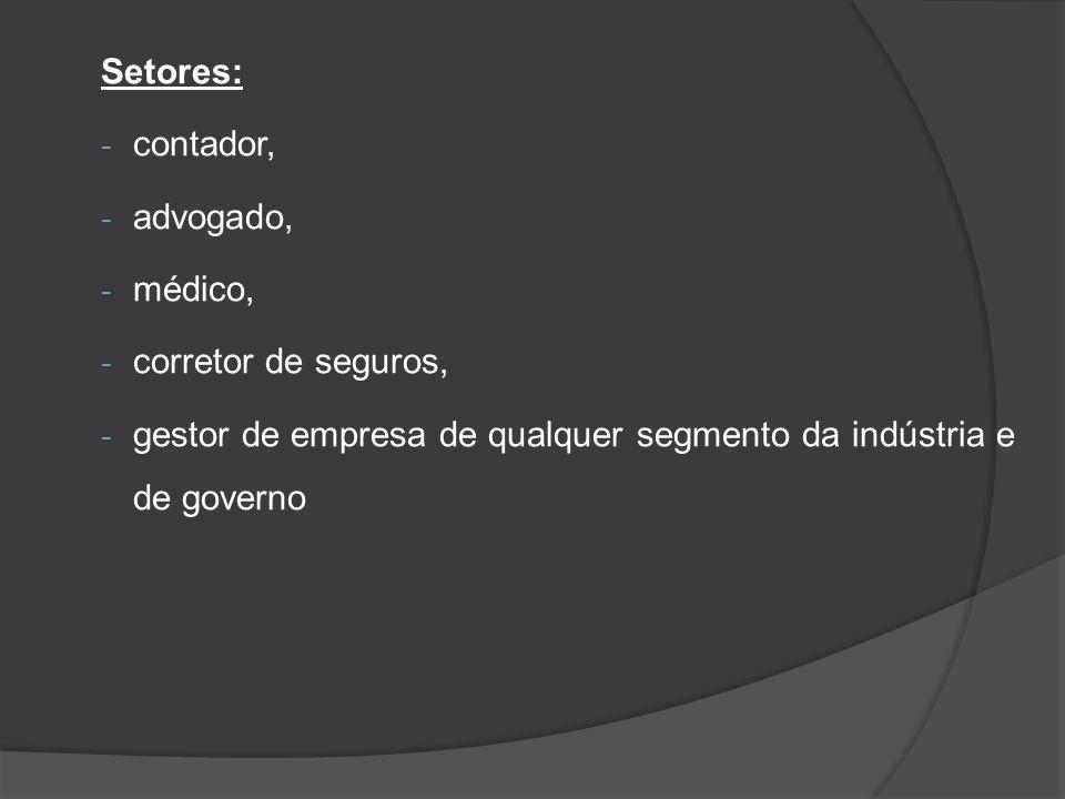 Setores: - contador, - advogado, - médico, - corretor de seguros, - gestor de empresa de qualquer segmento da indústria e de governo
