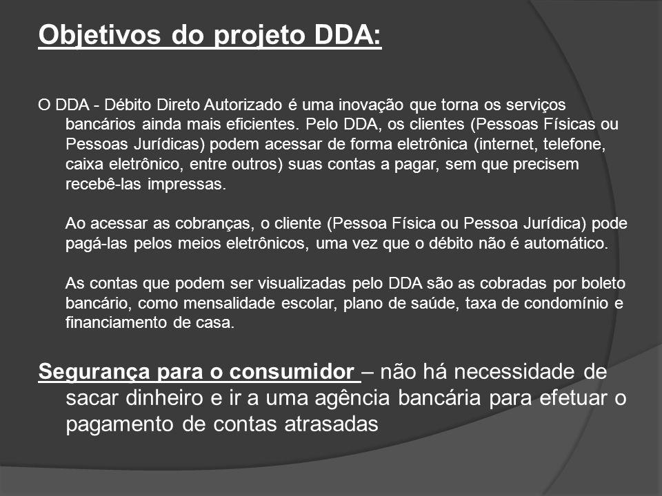 Objetivos do projeto DDA: O DDA - Débito Direto Autorizado é uma inovação que torna os serviços bancários ainda mais eficientes. Pelo DDA, os clientes