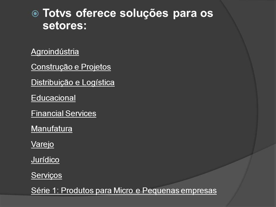 Totvs oferece soluções para os setores: Agroindústria Construção e Projetos Distribuição e Logística Educacional Financial Services Manufatura Varejo