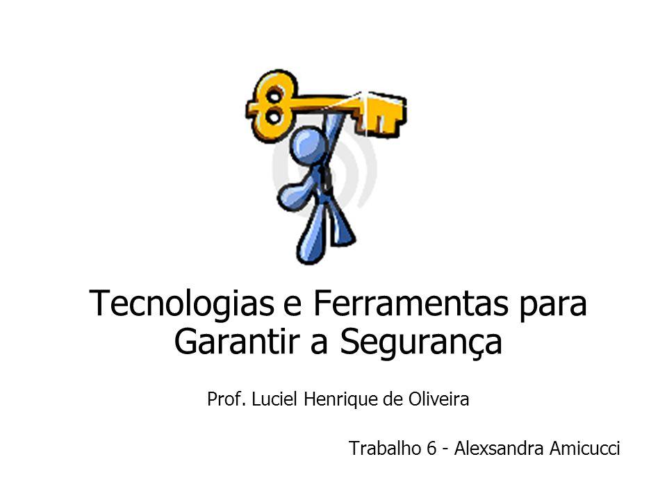 Tecnologias e Ferramentas para Garantir a Segurança Prof.