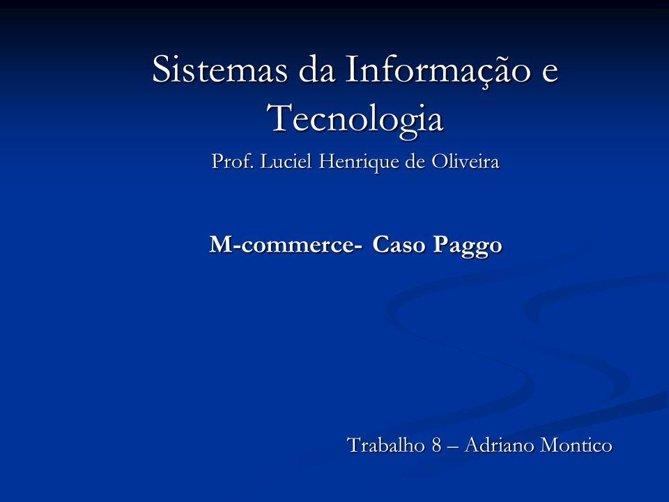 Sistemas da Informação e Tecnologia Prof. Luciel Henrique de Oliveira M-commerce- Caso Paggo Trabalho 8 – Adriano Montico