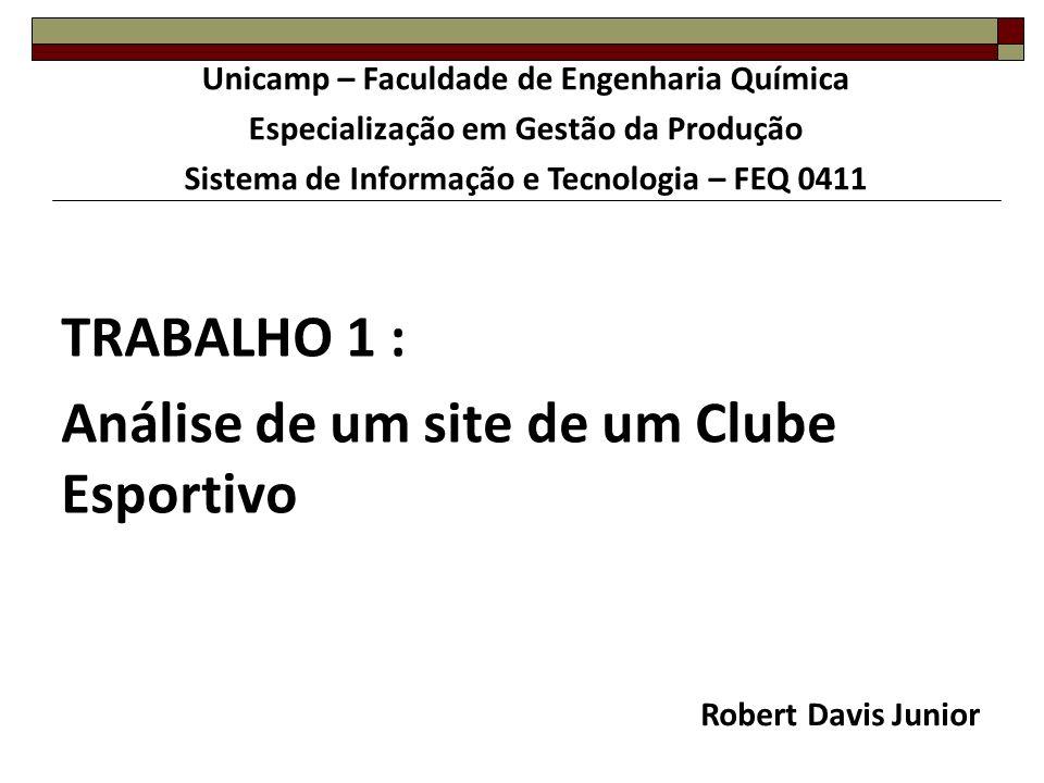 TRABALHO 1 : Análise de um site de um Clube Esportivo Robert Davis Junior Unicamp – Faculdade de Engenharia Química Especialização em Gestão da Produç