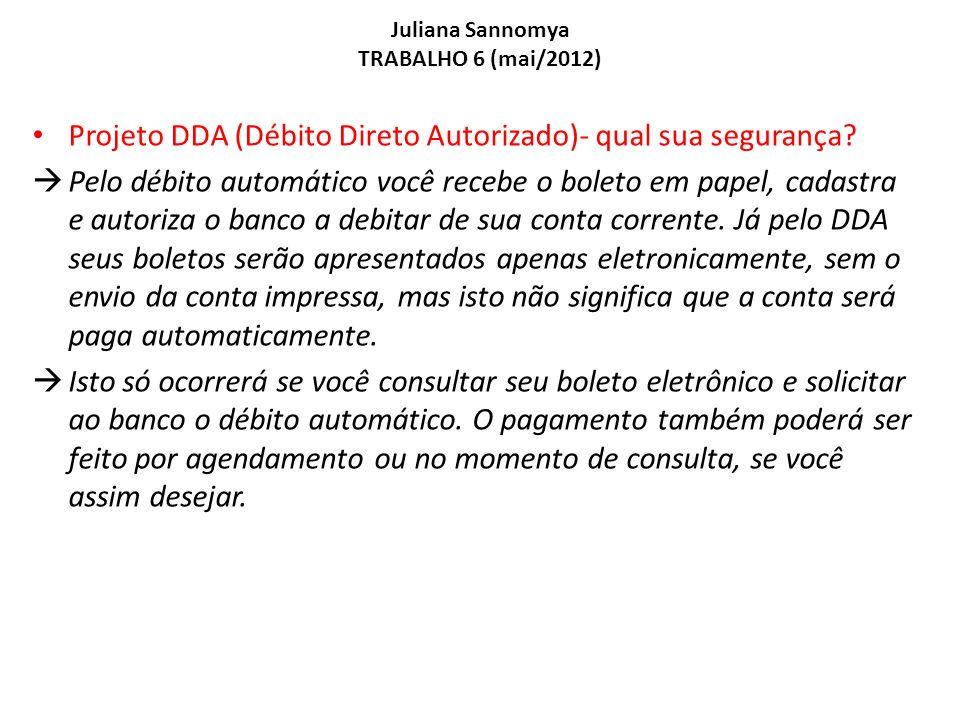 Juliana Sannomya TRABALHO 6 (mai/2012) Projeto DDA (Débito Direto Autorizado)- qual sua segurança? Pelo débito automático você recebe o boleto em pape
