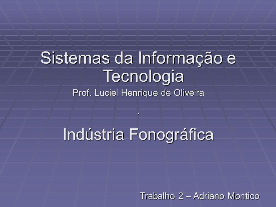 Sistemas da Informação e Tecnologia Prof. Luciel Henrique de Oliveira ´ Indústria Fonográfica Trabalho 2 – Adriano Montico