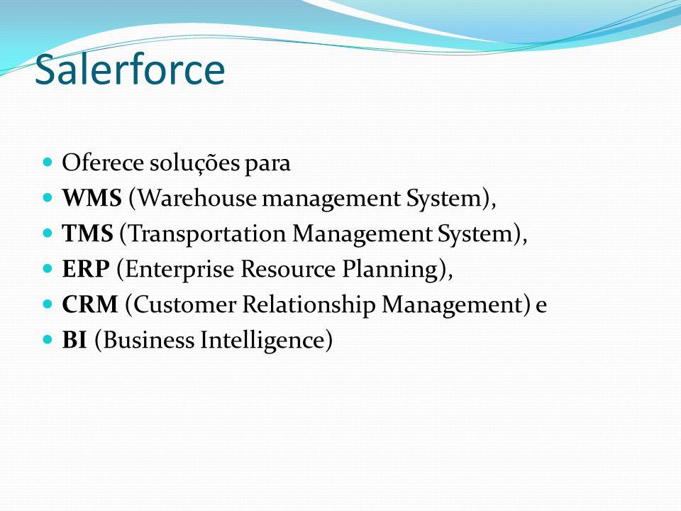 Salerforce Oferece soluções para WMS (Warehouse management System), TMS (Transportation Management System), ERP (Enterprise Resource Planning), CRM (C