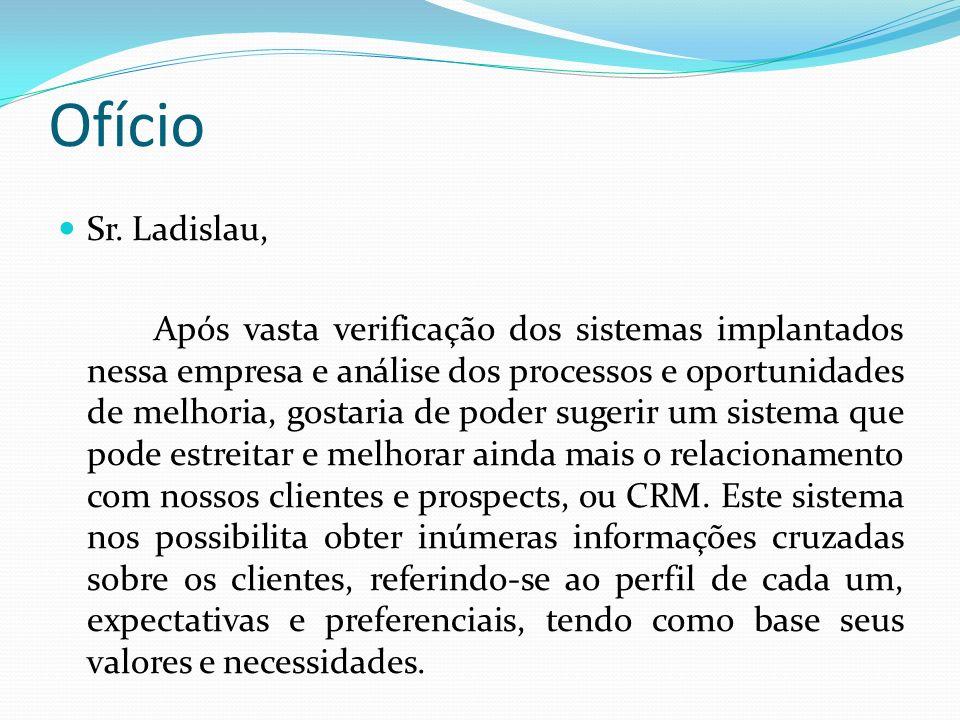Ofício Sr. Ladislau, Após vasta verificação dos sistemas implantados nessa empresa e análise dos processos e oportunidades de melhoria, gostaria de po