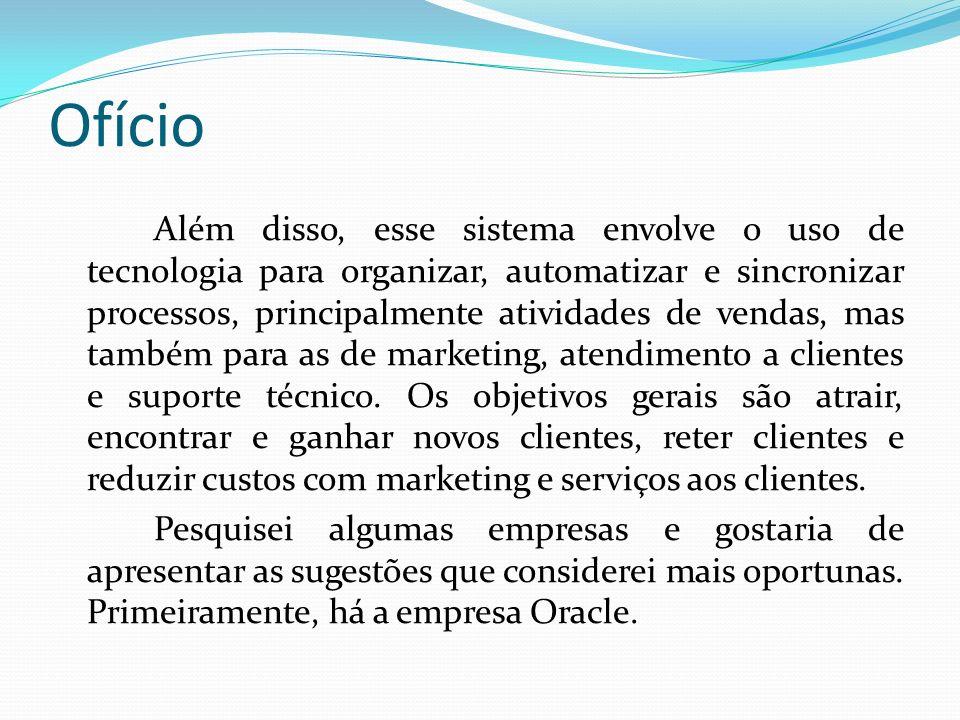 Ofício Esta empresa é considerada líder de mercado em sistemas CRM e consegue atender as necessidades e expectativas de empresas de qualquer tamanho.