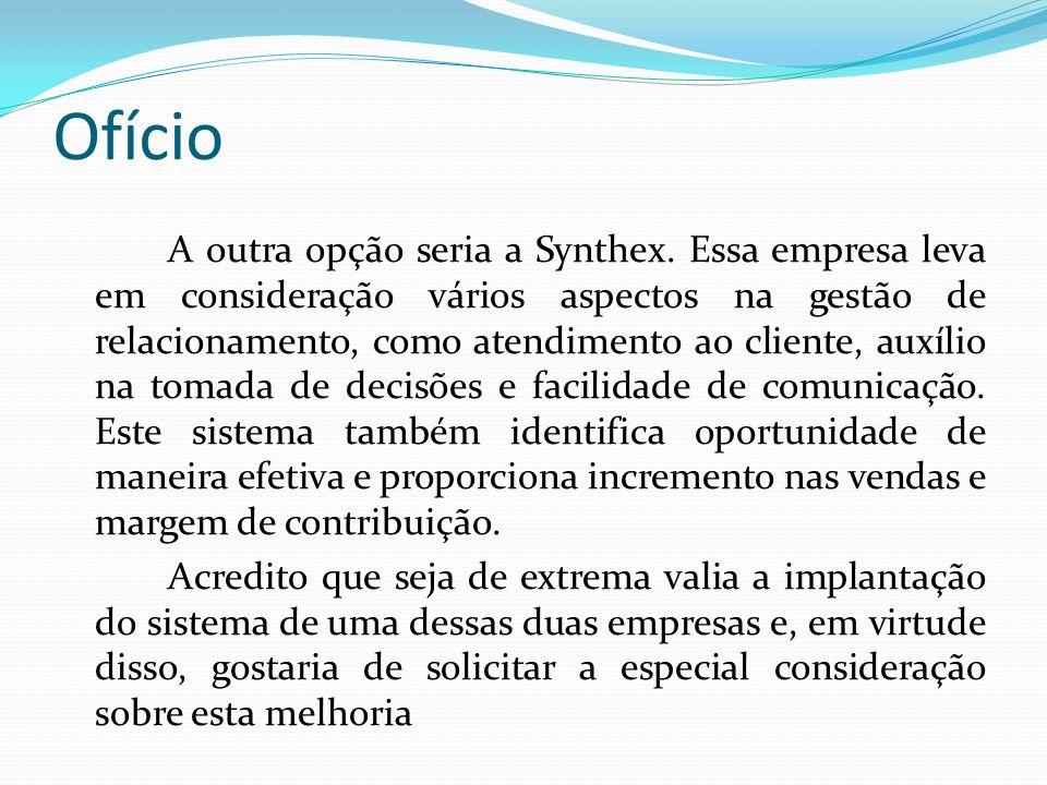 Ofício A outra opção seria a Synthex. Essa empresa leva em consideração vários aspectos na gestão de relacionamento, como atendimento ao cliente, auxí