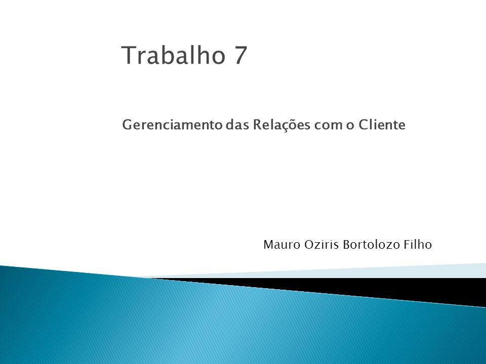 Gerenciamento das Relações com o Cliente Mauro Oziris Bortolozo Filho Trabalho 7