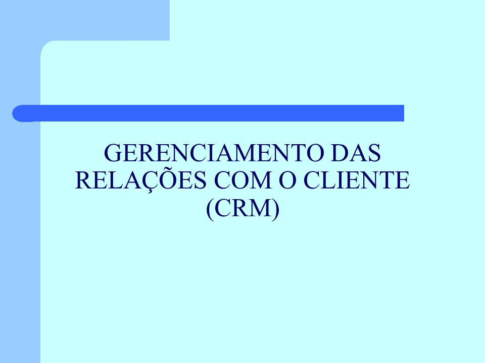 GERENCIAMENTO DAS RELAÇÕES COM O CLIENTE (CRM)