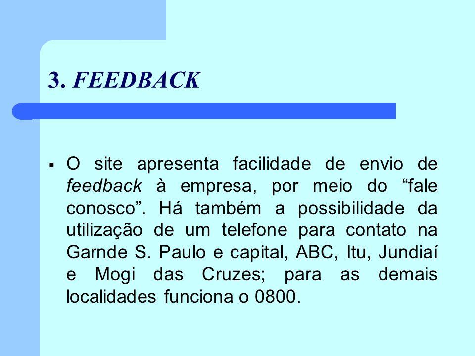 3. FEEDBACK O site apresenta facilidade de envio de feedback à empresa, por meio do fale conosco. Há também a possibilidade da utilização de um telefo