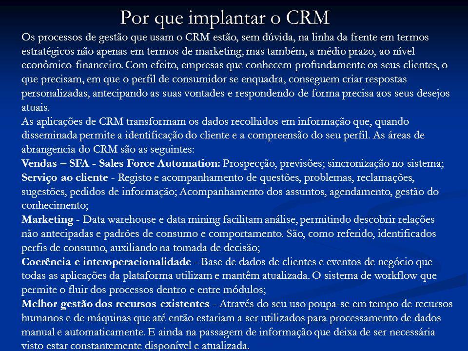 Por que implantar o CRM Os processos de gestão que usam o CRM estão, sem dúvida, na linha da frente em termos estratégicos não apenas em termos de mar