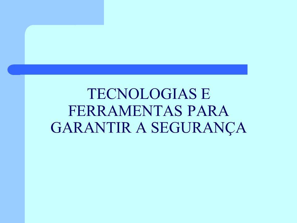 TECNOLOGIAS E FERRAMENTAS PARA GARANTIR A SEGURANÇA