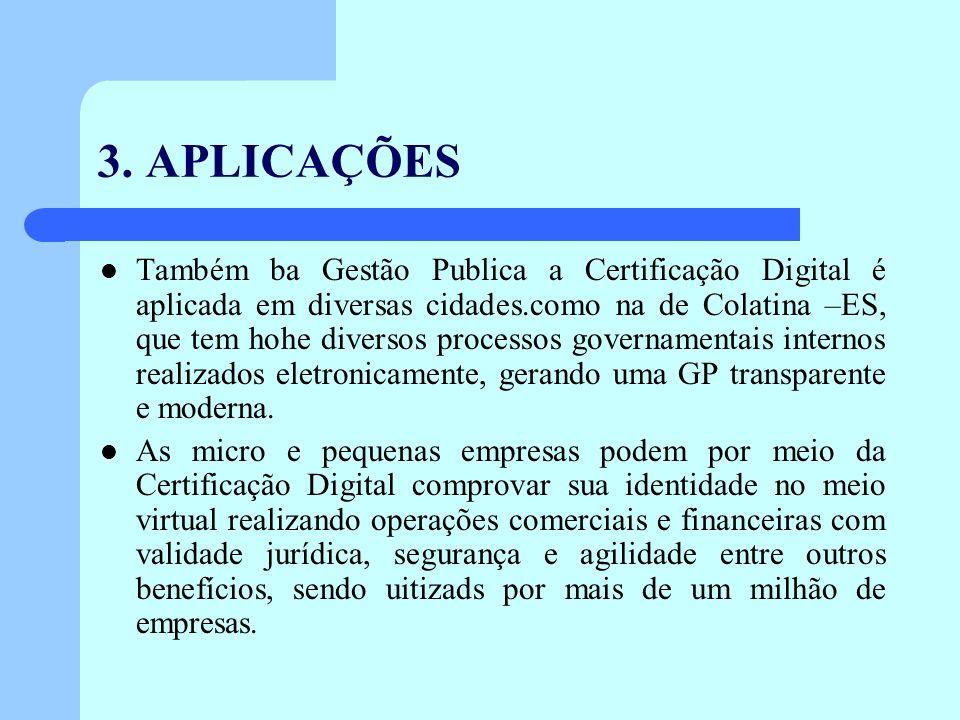 3. APLICAÇÕES Também ba Gestão Publica a Certificação Digital é aplicada em diversas cidades.como na de Colatina –ES, que tem hohe diversos processos
