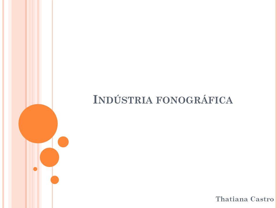 I NDÚSTRIA FONOGRÁFICA Thatiana Castro