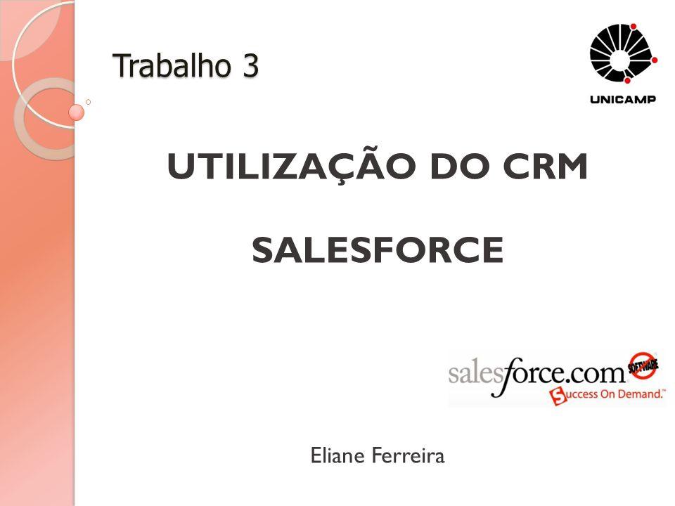 Trabalho 3 UTILIZAÇÃO DO CRM SALESFORCE Eliane Ferreira
