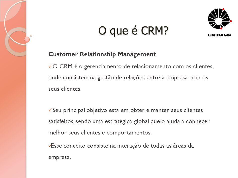 O que é CRM? Customer Relationship Management O CRM é o gerenciamento de relacionamento com os clientes, onde consistem na gestão de relações entre a