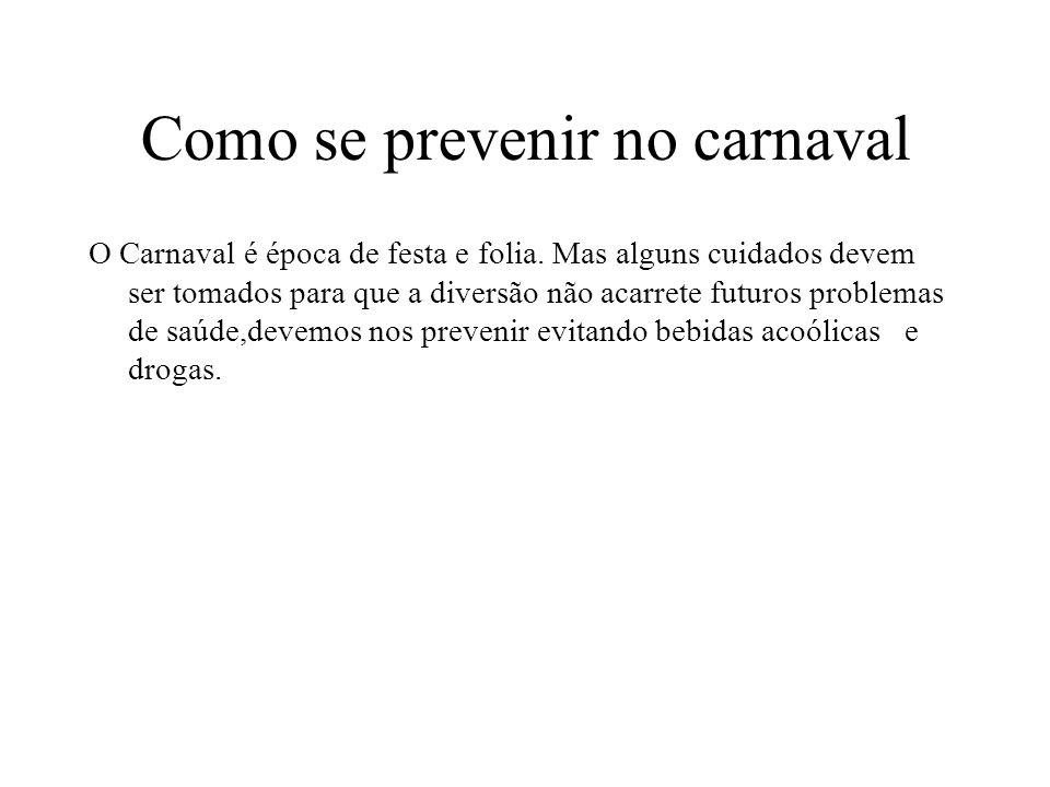 Como se prevenir no carnaval O Carnaval é época de festa e folia. Mas alguns cuidados devem ser tomados para que a diversão não acarrete futuros probl