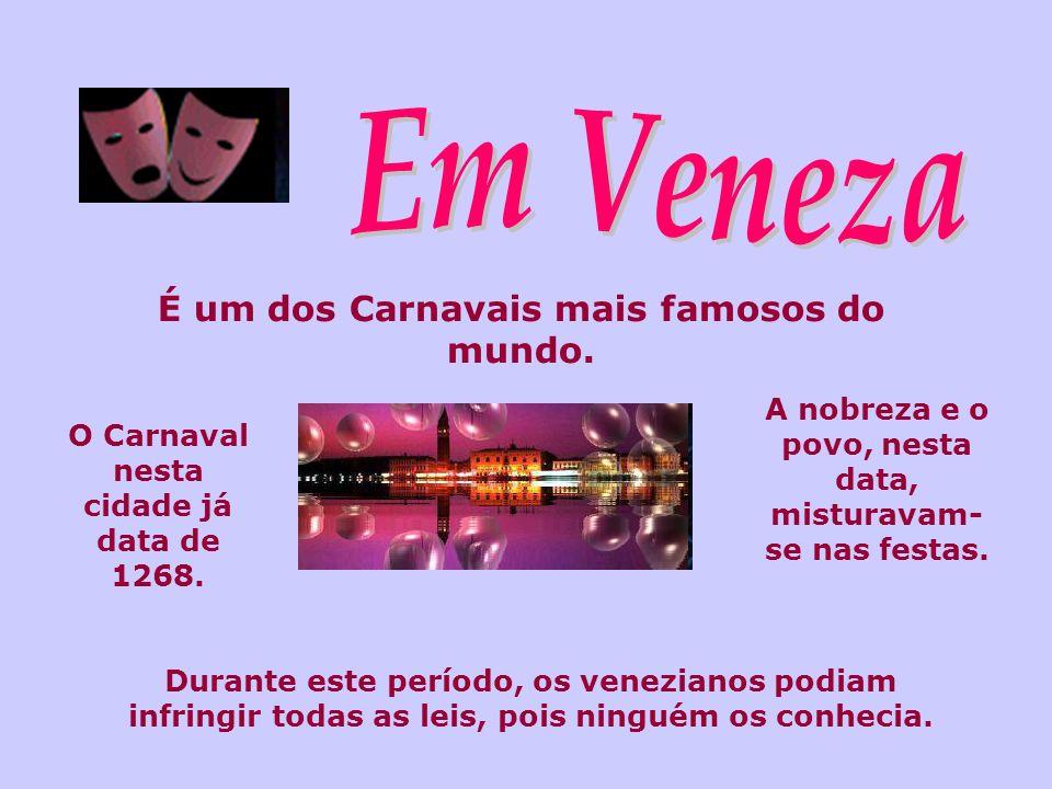 É um dos Carnavais mais famosos do mundo. O Carnaval nesta cidade já data de 1268. Durante este período, os venezianos podiam infringir todas as leis,