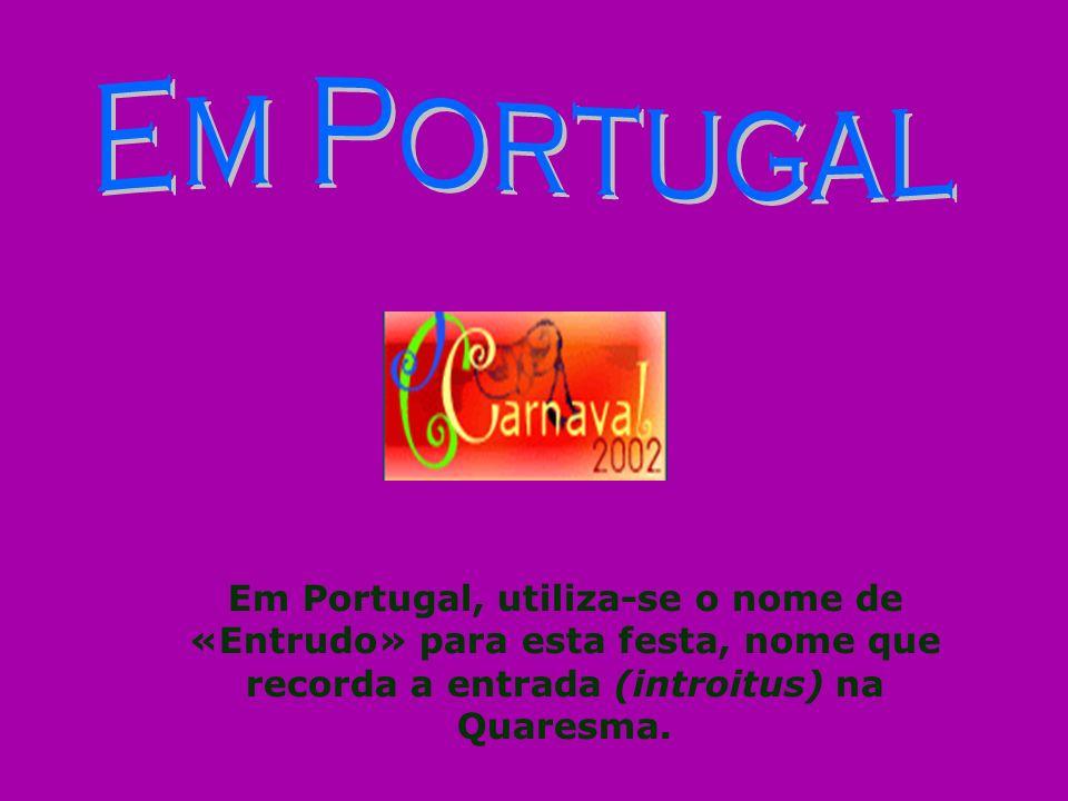 Em Portugal, utiliza-se o nome de «Entrudo» para esta festa, nome que recorda a entrada (introitus) na Quaresma.