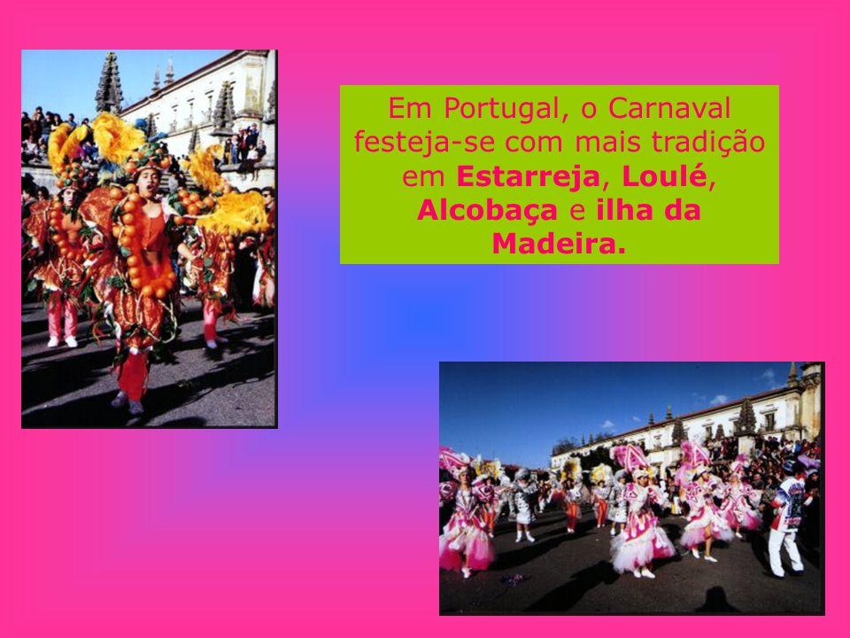 Em Portugal, o Carnaval festeja-se com mais tradição em Estarreja, Loulé, Alcobaça e ilha da Madeira.