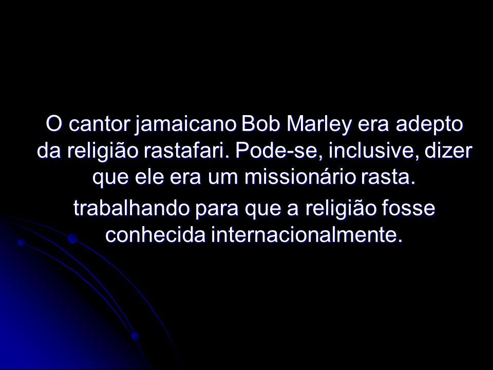 O cantor jamaicano Bob Marley era adepto da religião rastafari.